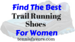 Find The Best Trail Running Shoes For Women
